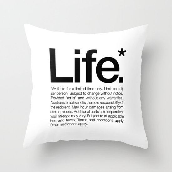 Life.* Available for a limited time only. (White) Throw Pillow