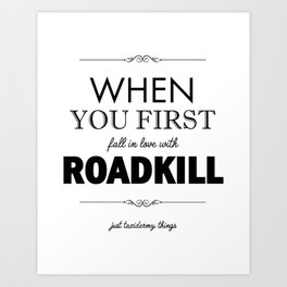 Just Taxidermy Things: Roadkill Art Print