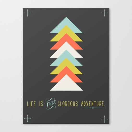 Life is the glorious adventure Canvas Print