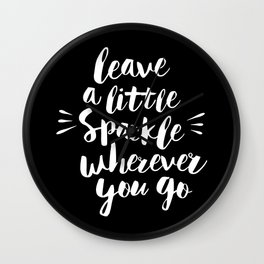 Leave a Little Sparkle Wherever You Go black-white contemporary typography poster home wall decor Wall Clock