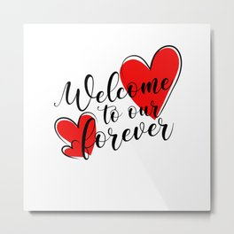 Welcome to Our Forever Metal Print