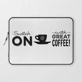 Switch On With Great Coffee! Laptop Sleeve