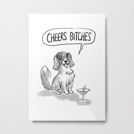 Cheers, Bitches! Cute Dog, King Charles Spaniel Metal Print