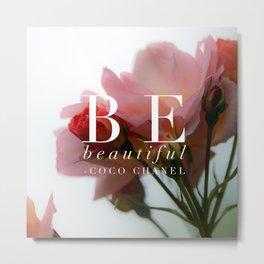 Be Beautiful Metal Print