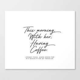 This morning with her having coffee, Johnny Cash Quote Canvas Print