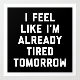Tired Tomorrow Funny Quote Art Print