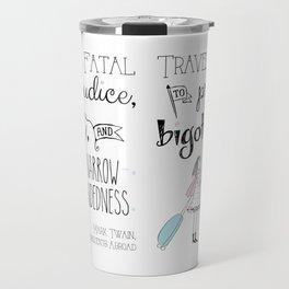 Travel is Fatal to Prejudice, Bigotry and Narrow-mindedness. Travel Mug