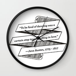 Jane Austen Quote: To be fond of dancing was a certain step toward falling in love Wall Clock