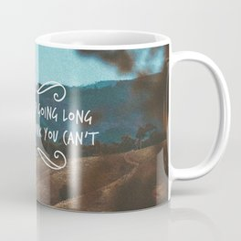 You can keep going long after you think you can't Coffee Mug