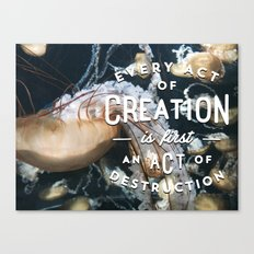 Every act of creation is first an act of destruction Canvas Print