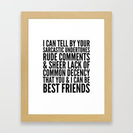 I CAN TELL BY YOUR SARCASTIC UNDERTONES, RUDE COMMENTS... CAN BE BEST FRIENDS Framed Art Print