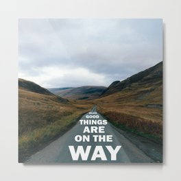 BELIEVE good things are on the way Metal Print
