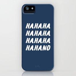 Ha ha ha no. iPhone Case