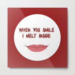 When You Smile I Melt Inside Metal Print