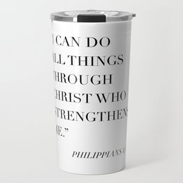 I Can Do All Things Through Christ Who Strengthens Me. -Philippians 4:13 Travel Mug
