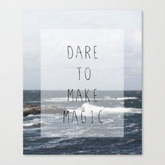Dare to make magic Canvas Print