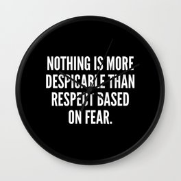 Nothing is more despicable than respect based on fear Wall Clock
