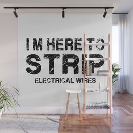 I'm here to strip electrical wires. Electrician gift Wall Mural