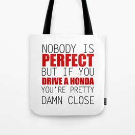 Nobody is Perfect but if you Drive a Honda you're pretty damn close Tote Bag