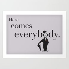 here comes everybody Art Print
