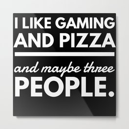 I Like Gaming And Pizza And Maybe Metal Print