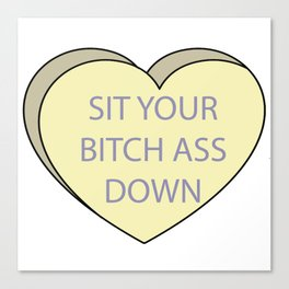 sit your bitch ass down candy heart Canvas Print