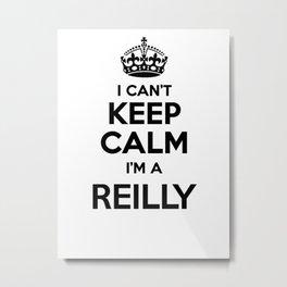 I cant keep calm I am a REILLY Metal Print