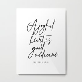 A Joyful Heart Is Good Medicine. -Proverbs 17:22 Metal Print