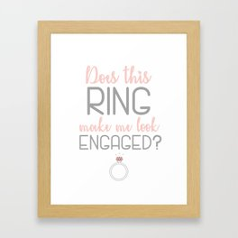 Does this ring make me look engaged? Engagement Gift Framed Art Print