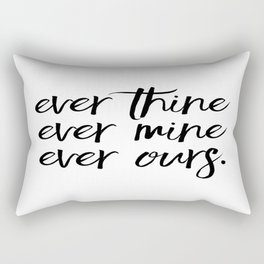 Love Quote, Gift for Anniversary, Home Decor, Ever Thine Ever Mine Ever Ours, Gift for her Rectangular Pillow