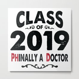 Class of 2019 Phinally a Doctor PhD Grad Metal Print