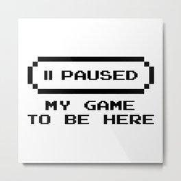 Paused my game Metal Print