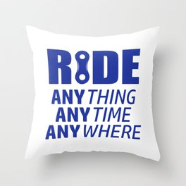 Ride, Anything, Anytime, Anywhere Throw Pillow