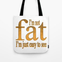 I'm Not Fat Tote Bag