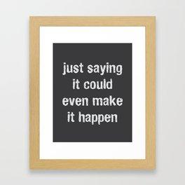Just Saying It Could Make It Happen Framed Art Print