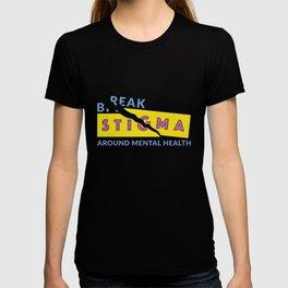 Break stigma around mental health T-shirt