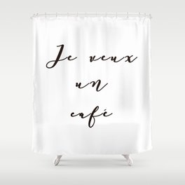 I Want Coffee Je Veux Un Cafe French Quote Words Black and White Art Shower Curtain