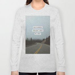Wild Horses Couldn't Drag Me Away Long Sleeve T-shirt