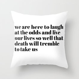 we are here to laugh Throw Pillow