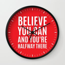 BELIEVE YOU CAN AND YOU'RE HALFWAY THERE (Red) Wall Clock