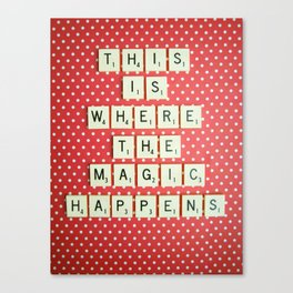 This is Where The Magic Happens Canvas Print