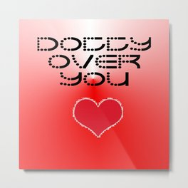 VALENTINES DAY CARD OR GIFT - DOTTY OVER YOU! Metal Print