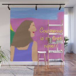 Courageous is my first name!! 2 Wall Mural