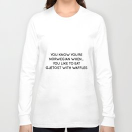 you know youre norwegian when you like to eat gjetost with waffles norwegian t-shirts Long Sleeve T-shirt