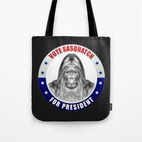 sasquatch Tote Bags featuring Sasquatch For President by politics