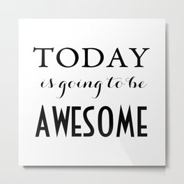 Today Is Going to Be Awesome Typography Metal Print