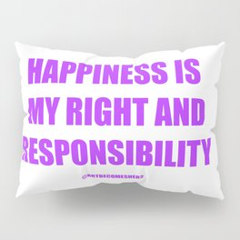 Happiness Is My Right and Responsibility Affirmation Pillow Sham