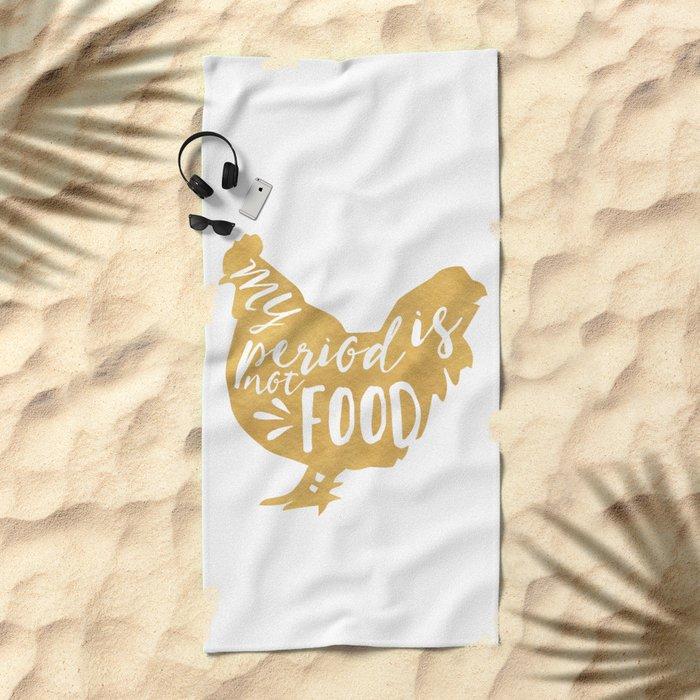My Period Is Not Food Vegan Chicken Quote Beach Towel By Deificusart