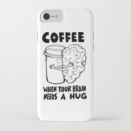 Coffee: When Your Brain Needs a Hug iPhone Case