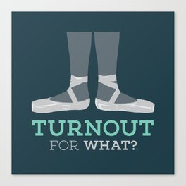 Turnout for What? Canvas Print